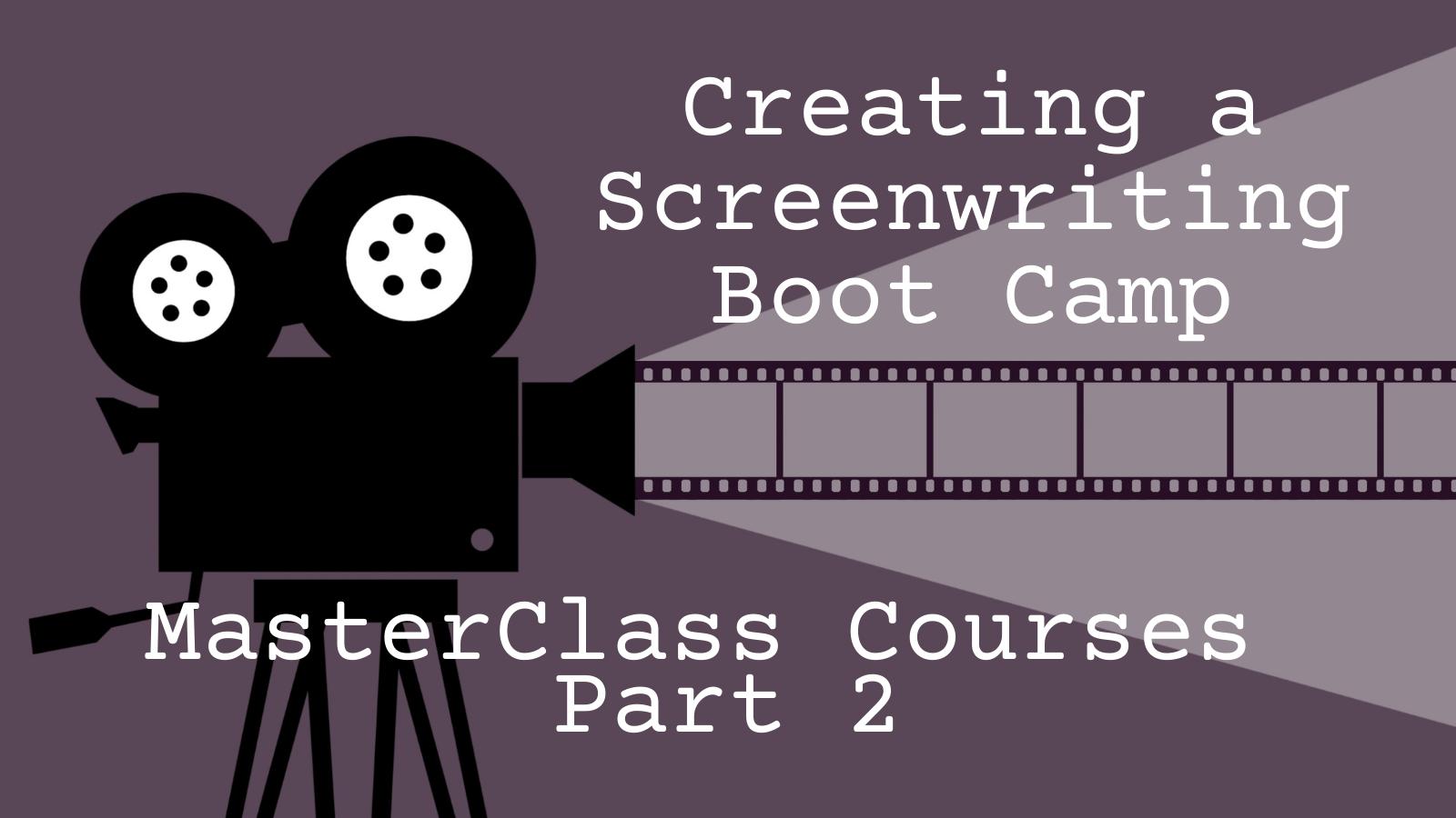 My Screenwriting Bootcamp: MasterClass Part 2
